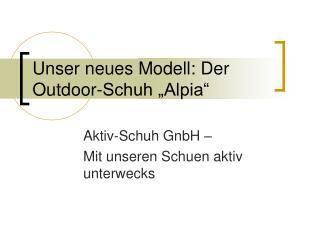 """Unser neues Modell: Der Outdoor-Schuh """"Alpia"""""""