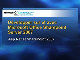 Développer sur et avec Microsoft Office Sharepoint Server 2007