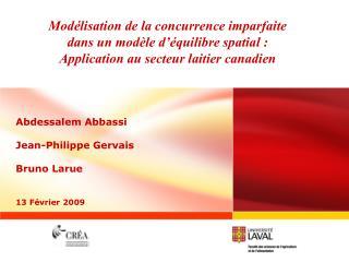 Abdessalem Abbassi  Jean-Philippe Gervais Bruno Larue 13 Février 2009