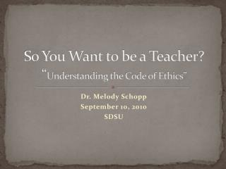 So You Want to be a Teacher? � Understanding the Code of Ethics�