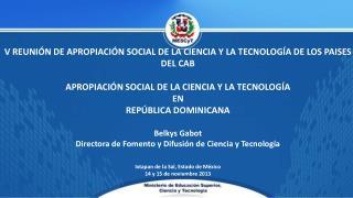 V REUNIÓN DE APROPIACIÓN SOCIAL DE LA CIENCIA Y LA TECNOLOGÍA DE LOS PAISES DEL CAB