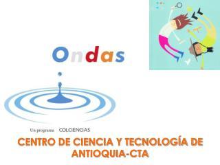 CENTRO DE CIENCIA Y TECNOLOGÍA DE ANTIOQUIA-CTA