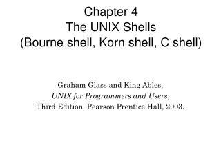 Chapter 4 The UNIX Shells  (Bourne shell, Korn shell, C shell) 