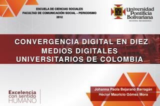 CONVERGENCIA DIGITAL EN DIEZ MEDIOS DIGITALES  UNIVERSITARIOS DE COLOMBIA