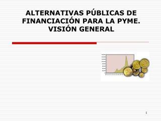 ALTERNATIVAS PÚBLICAS DE FINANCIACIÓN PARA LA PYME.  VISIÓN GENERAL