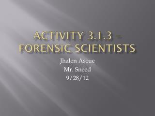 Activity 3.1.3 – Forensic  Scientists