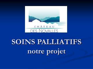 SOINS PALLIATIFS notre projet