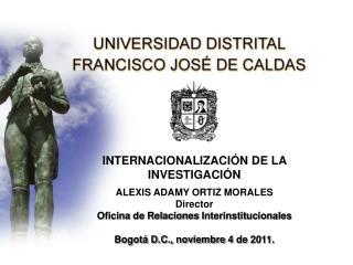 INTERNACIONALIZACIÓN DE LA  INVESTIGACIÓN ALEXIS ADAMY ORTIZ MORALES Director