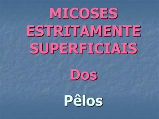 MICOSES ESTRITAMENTE SUPERFICIAIS Dos Pêlos