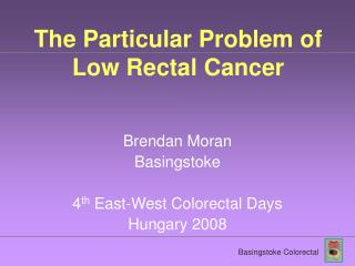 The Particular Problem of Low Rectal Cancer