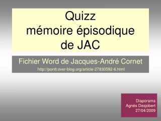 Quizz  mémoire épisodique  de JAC
