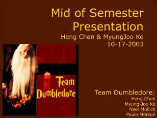 Mid of Semester Presentation Heng Chen & MyungJoo Ko 10-17-2003
