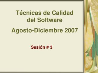 T�cnicas de Calidad  del Software Agosto-Diciembre 2007