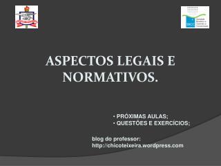 ASPECTOS LEGAIS E NORMATIVOS.