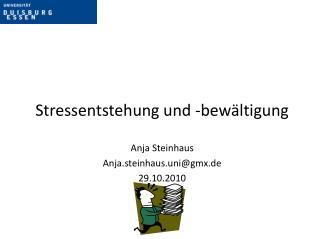 Stressentstehung und -bewältigung Anja Steinhaus Anja.steinhaus.uni@gmx.de 29.10.2010