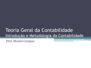Teoria Geral da Contabilidade Introdução e Metodologia da Contabilidade