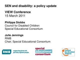 SEN and disability: a  policy update VIEW Conference  15  March 2011 Philippa Stobbs