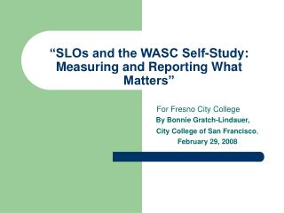 """SLOs and the WASC Self-Study: Measuring and Reporting What Matters"""