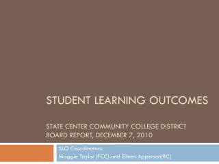 Student Learning Outcomes  State Center Community College District Board Report, December 7, 2010