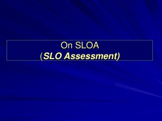 On SLOA  ( SLO Assessment)
