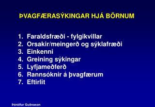 ÞVAGFÆRASÝKINGAR HJÁ BÖRNUM 1.  Faraldsfræði - fylgikvillar 2.  Orsakir/meingerð og sýklafræði