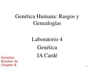 Genética Humana: Rasgos y Genealogías Laboratorio 4 Genética JA Cardé
