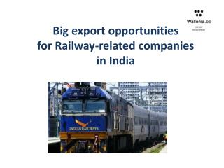 Big export opportunities for Railway-related companies  in India