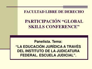 FACULTAD LIBRE DE DERECHO PARTICIPACI�N �GLOBAL SKILLS CONFERENCE�