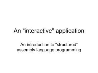 "An ""interactive"" application"