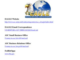 EAGLE Website http :// acc.army.mil/contractingcenters/acc_ri/eagle/index.html