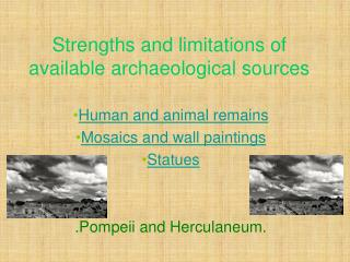 Strengths and limitations of available archaeological sources