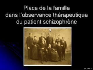 Place de la famille  dans l�observance th�rapeutique  du patient schizophr�ne