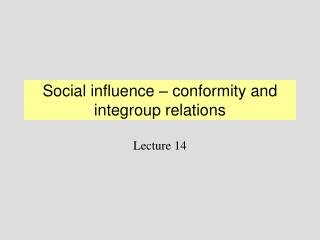 Social influence – conformity and integroup relations