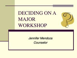 DECIDING ON A  MAJOR  WORKSHOP