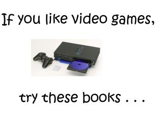 If you like video games,