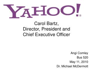 Carol Bartz,  Director, President and  Chief Executive Officer