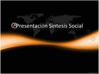 Presentaci Ó n Sintesis  Social