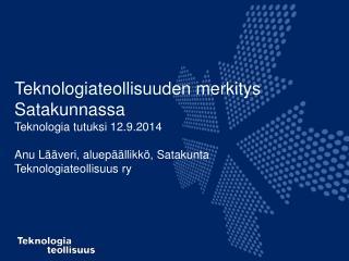 Teknologiateollisuuden merkitys Satakunnassa Teknologia tutuksi 12.9.2014