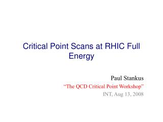 Critical Point Scans at RHIC Full Energy