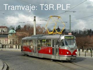 Tramvaje :  T3R.PLF