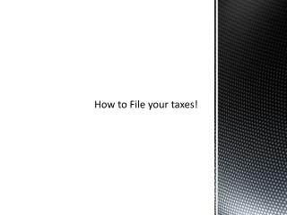 How to File your taxes!