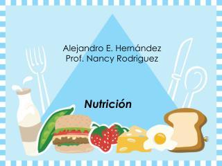 Alejandro E. Hern�ndez  Prof. Nancy Rodriguez