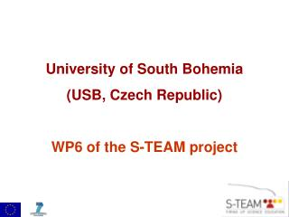 University of South Bohemia  (USB, Czech Republic) WP6 of the S-TEAM project