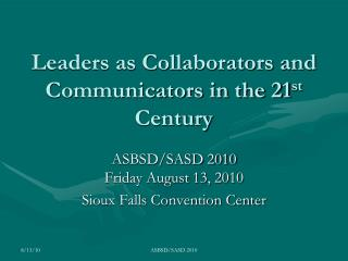 Leaders as Collaborators and Communicators in the 21 st  Century