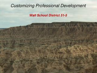 Customizing Professional Development Wall School District 51-5