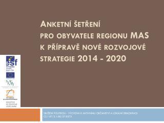 Anketní šetření  pro obyvatele regionu MAS k přípravě nové rozvojové strategie 2014 - 2020