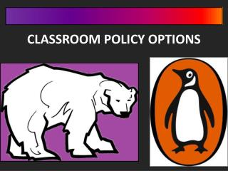 CLASSROOM POLICY OPTIONS