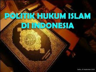 POLITIK HUKUM ISLAM  DI INDONESIA