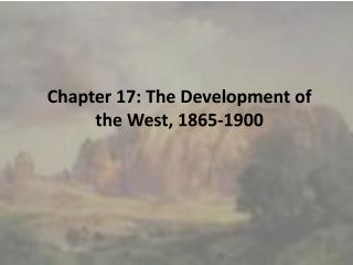 Chapter 17: The  Development of the West, 1865-1900