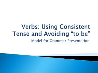"""Verbs: Using Consistent Tense and Avoiding """"to be"""""""